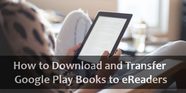 download and transfer google play books to ereaders